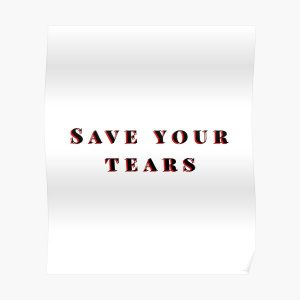 Save your tears The weeknd Poster RB3006 product Offical Mac Miller Merch